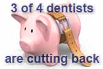 The recession economy is leading to changes for 3 of 4 dentists