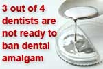 Only 1 dentist in 4 would ban dental amalgam